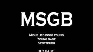 MSGB - HEY BABY. ( migueli dogg, young gage, scottdudu )