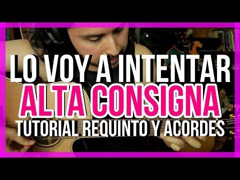Lo Voy A Intentar - ALTA CONSIGNA - Tutorial - REQUINTO - ACORDES - Como Tocar En Guitarra