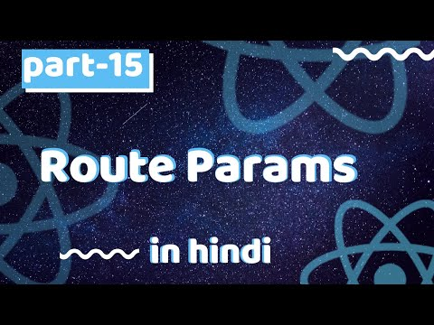 Route Parameters Or Params | React Router Part 2 | React Js Tutorials In Hindi