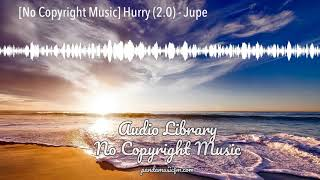 [No Copyright Music] Hurry (2.0) - Jupe