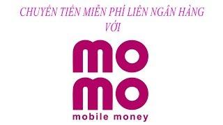 Ví điện tử momo chuyển tiền miễn phí liên ngân hàng
