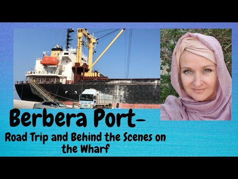 Berbera Port  and Economic Impacts to the Region. Behind the Scenes on the Berbera Wharf