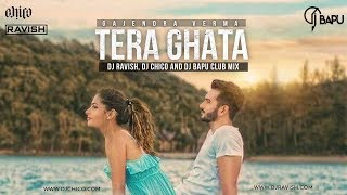 Gajendra Verma | Tera Ghata | Club Mix | DJ Ravish, DJ Chico & DJ Bapu