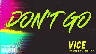 Vice Ft. Becky G & Mr. Eazi - Don't Go [Official Audio]