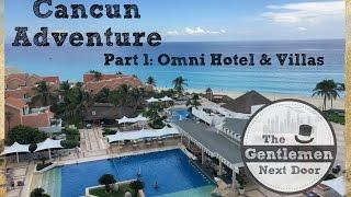 Omni Cancun Hotel & Villas Room Tour | Cancun Mexico Adventure Part 1 | The Gentlemen Next Door