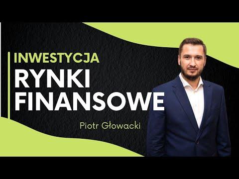 Jak zarabiać na rynkach finansowych - Piotr Głowacki