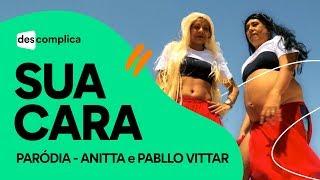 SUA CARA - ANITTA e PABLLO VITTAR | PARÓDIA DESCOMPLICA