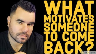 WHAT MOTIVATES SOMEONE TO COME BACK TO YOU
