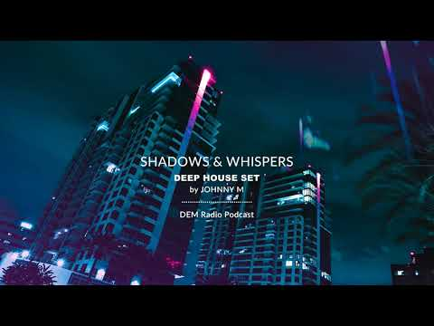 Shadows & Whispers | Deep House Set | 2020 Mixed By Johnny M | DEM Radio Podcast