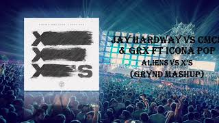 Jay Hardway vs CMC & GRX ft Icona Pop - Aliens vs Xs (Grynd mashup)