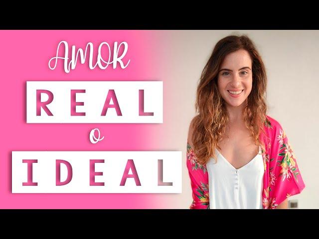AMOR REAL vs IDEAL   Cómo MANTENER una RELACIÓN en el TIEMPO