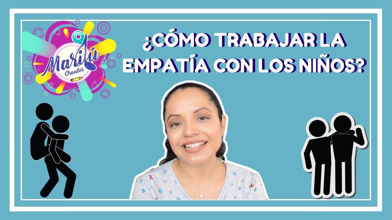 Cómo Trabajar La Empatía En Los Niños Marilú Y Los Niños Youtube