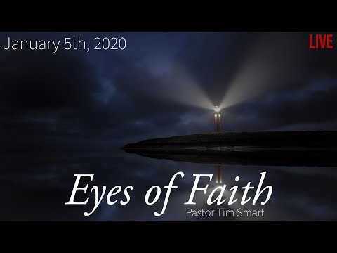 1-5-20 EYES OF FAITH - Pastor Tim Smart