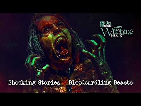 13 O'Clock Presents the Witching Hour: Shocking Stories of Bloodcurdling Beasts