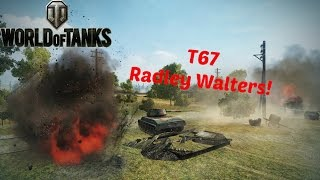 T67 Radley Walters & Medal Haul - World of Tanks