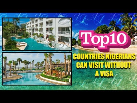 TOP 10 COUNTRIES NIGERIANS CAN VISIT WITHOUT A VISA
