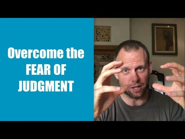 How to Overcome the Fear of Judgment