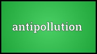 Antipollution Meaning