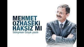 Süleyman Özışık : Mehmet Özhaseki haksız mı