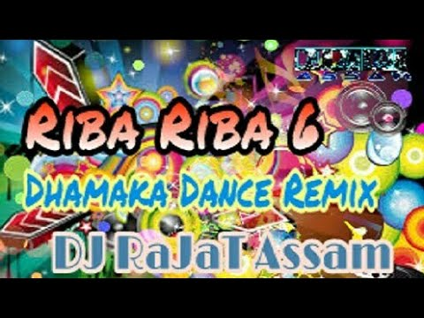 Riba Riba ADL Version (Dhamaka Dance Remix) - DJ RaJaT Assam | Riba Riba 6 Mix | Dancing Remix 2018