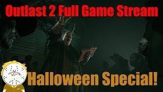 Outlast 2 Full Game Stream, Halloween Special!