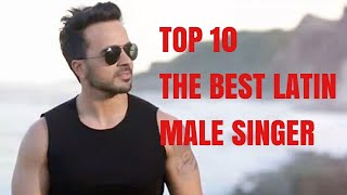 TOP 10 : THE BEST MALE LATIN SINGER