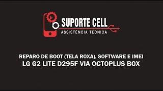 Reparo de Boot (Tela Roxa), Software e IMEI - LG G2 Lite D295F via Octoplus Box