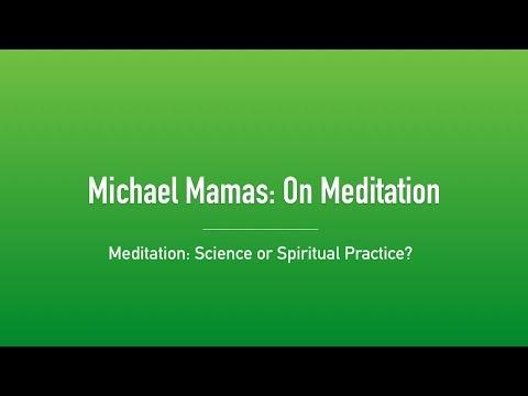 Meditation: Science or Spiritual Practice? (Michael Mamas: On Meditation)