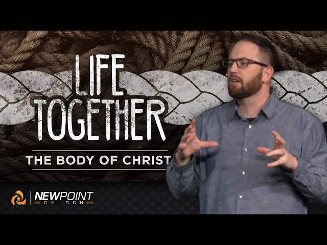 The Body of Christ | Life Together [ New Point Church ]