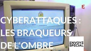 Envoyé spécial. Cyberattaques : les braqueurs de l'ombre - 14 décembre 2017 (France 2)