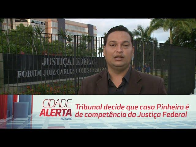 Tribunal decide que caso Pinheiro é de competência da Justiça Federal