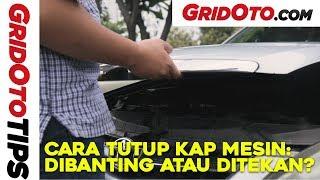 Cara Tutup Kap Mesin Yang Benar I How To I GridOto Tips