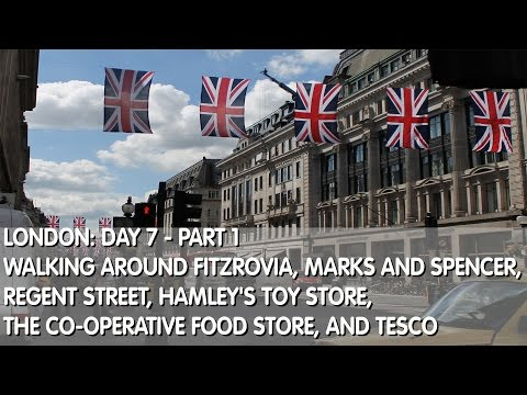 London Day 7 - Part 1: Around Fitzrovia & Regent St., M&S, The Co-Operative Food Store & Tesco