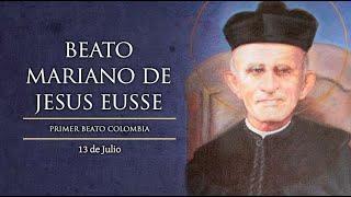 JULIO 13   BEATO MARIANO DE JESUS EUSSE /EL SANTO DEL DIA