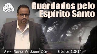 Efésios 1.3-14 - Guardados pelo Espirito Santo - Rev. Thiago de Souza Dias