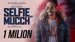 Selfie Vs Mucch | (FULL HD) | Jaggi Singh | New Punjabi Songs 2018 | Latest Punjabi Songs 2018 thumbnail