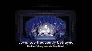 Love too frequently betrayed - The Rake's Progress - Matthew Newlin