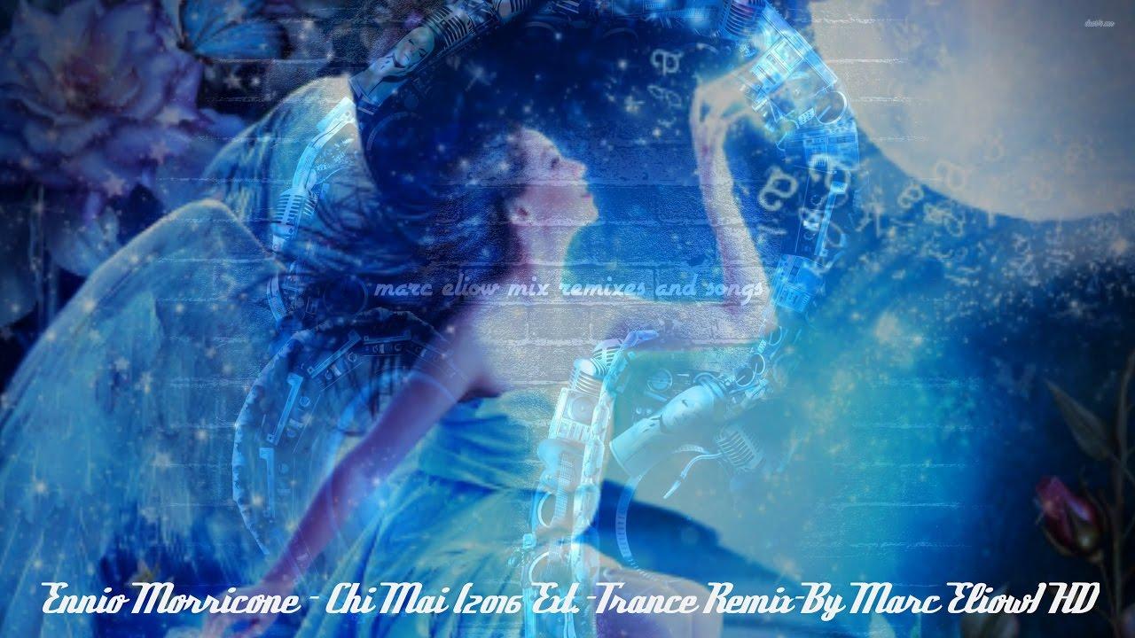 Ennio Morricone - Chi Mai (2016 Ext -Trance Remix By Marc Eliow) HD