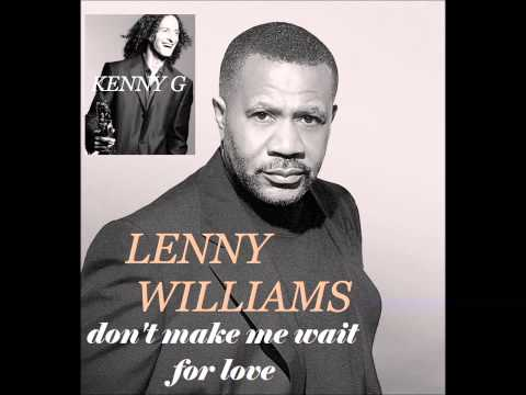 KENNY G featuring LENNY WILLIAMS Don't Make Me Wait For Love co written by P  Glass