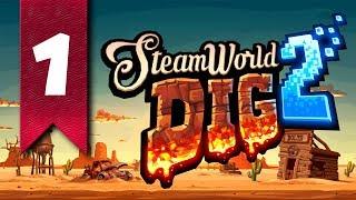 Прохождение SteamWorld Dig 2 - часть 1 (В ПОИСКАХ РАСТИ)