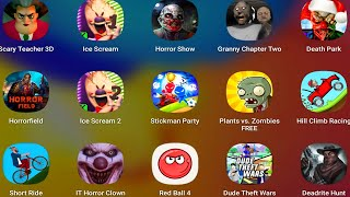 Ice Scream,Scary Teacher 3D,Horror Show,Granny Chapter Two,Death Park,Horrorfield,Ice Scream 2,Stick