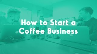 How to Build a Coffee Business