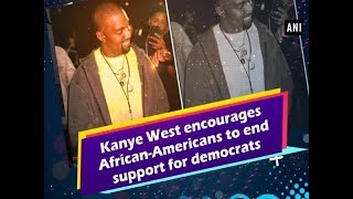 Kanye West encourages African-Americans to end support for Democrats - #Entertainment News