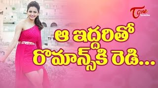 Rakul Preet Singh Ready to Romance with Top Stars !