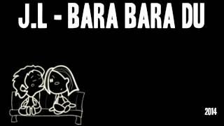 J.L - Bara Bara Du