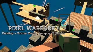 Let's Play: Pixel Warfare 5 (Creating a Custom Map & Gameplay Highlights)