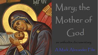 Mary; the Mother of God - An Orthodox Documentary Film
