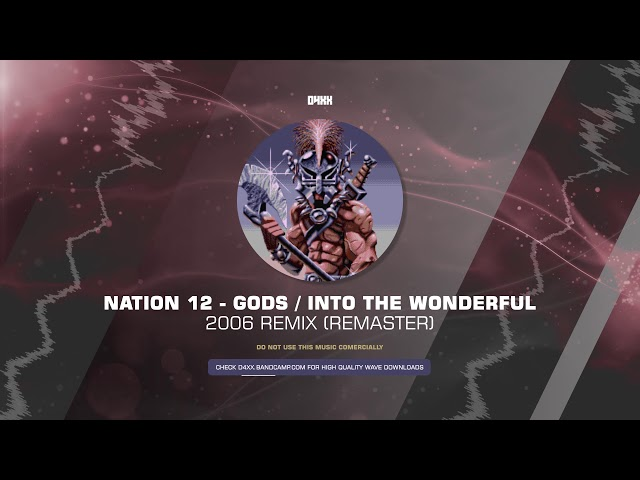 Nation 12 - Gods - Into the wonderful (2006 Remix) [HQ]