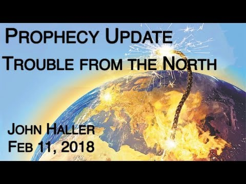 "2018 02 11 John Haller's Prophecy Update ""Trouble From the North"""