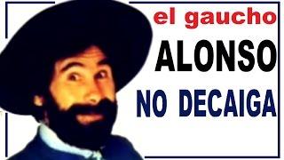 QUE NO DECAIGA - El Gaucho Alonso ( completo )